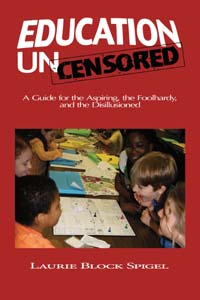 Education Uncensored, by Laurie Block Spigel
